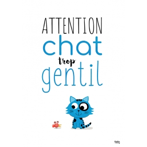 Affiche Attention chat trop gentil